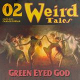 """Weird Tales - Vol.02 """"Green Eyed God"""""""