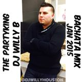 The PartyKingz  - Willy B - Bachata Mix -  Feb 2015