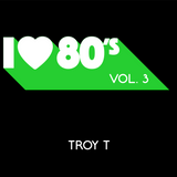 TROY T - I LOVE 80s - VOL. 3