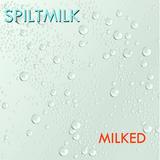 Spiltmilk - Milked