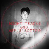 Night Tracks 030: Apple Bottom Guest Mix