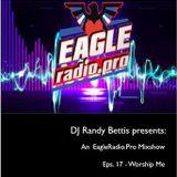 DJ Randy Bettis presents: An EagleRadio.pro Mixset, Eps. 17 - Worship Me