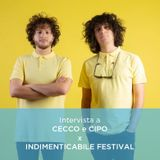 Speciale INDIMENTICABILE FESTIVAL - Intervista a CECCO e CIPO