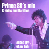 PRINCE 80'S MIX - B-SIDES AND RARITIES - EDITED BY EITAN TUBI