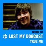 Lost My Dogcast 27 - Trus'Me