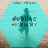 Dubline - Essential mix 2017 techno and tech house
