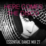 Here Comes The Disco - Essential Dance Mix 27
