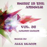 Alex Deacon - Music Is The Answer VOL.86 AUTUMN EDITION