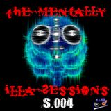 The Mentally iLLA Sessions S.004