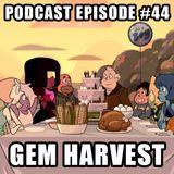 Podcast Episode 44 - Gem Harvest