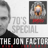 Hard Rock Hell Radio - The Jon Factor 168 (70's Special) - June 2017