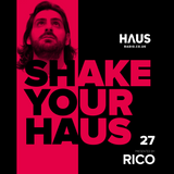 Shake Your Haus - ep. 27 - Presented by RICO