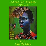 Libation Planet Africa with Ian Friday 8-31-18
