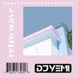 DJYEMI - RETRO WAVE Vol.1 @DJ_YEMI