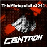 centron This Mixtape Is So 2014