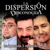 La Dispersión Desconocida programa 34