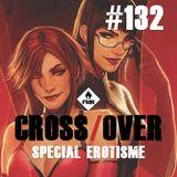Cross/Over #132 : Spéciale Erotisme