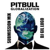 DJ Gil Lugo - Pitbull Globalization Submission Mix