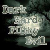 Dark Hard Filthy Evil