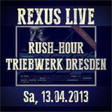 Rexus live @ Rush Hour Triebwerk Dresden Sa, 13.04.13 (FREE DOWNLOAD)
