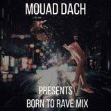 Mouad Dach Pres. Born To Rave Mix