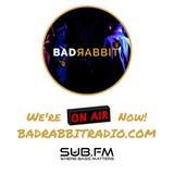 Bad Rabbit - BadRabbitRadio Show on SubFM EP 001