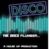 THE DISCO PLUMBER ...DISCO
