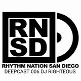 RHYTHM NATION SAN DIEGO DEEPCAST 006 DJ RIGHTEOUS