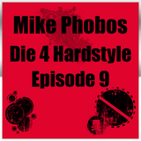 Mike Phobos - Die 4 Hardstyle Episode 9