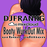 BOOTY WURKOUT MIX - MAINSTREAM URBAN EDITION