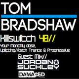 Tom Bradshaw pres. Killswitch 40, Guest Mix: Jordan Suckley    [3 Hour Extended Special]