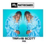 @DJMATTRICHARDS | TRAVIS SCOTT MIX