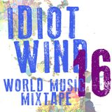 Idiot Wind World Music Mixtape #16