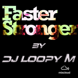 DJ Loopy M Presents : Faster, Stronger