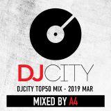 DJCITY TOP 50 MIX 2019 MAR MIXED BY A4