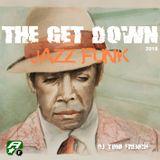 THE GET DOWN-JAZZ FUNK - dj toni french  2018