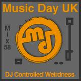 Music Day UK - Mix Series 58 - Dj Controlled Weirdness