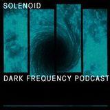 Solenoid @ Dark Frequency Podcast #058