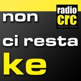 Non ci resta ke Radio Crc - stage 12 di che regalo sei - 1a ora con @ninolauro e #florianamonici