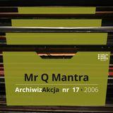 ArchiwizAkcja nr 17 – Mr Q Mantra (2006)