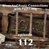 Blues And Roots Connections, with Paul Long: episode 112