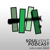 Soulvent Records Podcast: Episode 20 (hosted by LHR & Mike Drop)