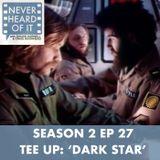 Season 2 Ep 27 - Tee Up: 'Dark Star'