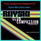 Club Compassion Podcast #141 (Guest Mix Cross>over) - Royski