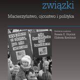 """Premiera książki """"Niebezpieczne związki. Macierzyństwo, ojcostwo i polityka"""" Korolczuk   Hryciuk"""