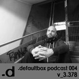 .defaultbox Podcast 004 - v_3.378