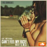 The Weeknd - I can't Feel My Face (Natema Bootleg) - [ Free Download ]