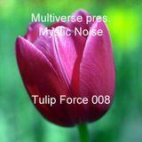 Multiverse pres. Mystic Noise - Tulip Force 008