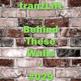 tranzLift - Behind These Walls #029 (Incl. Lazarus Guestmix)