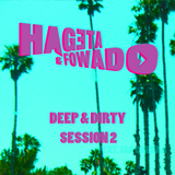 Hageta & Fowado - Deep & Dirty Session 2
